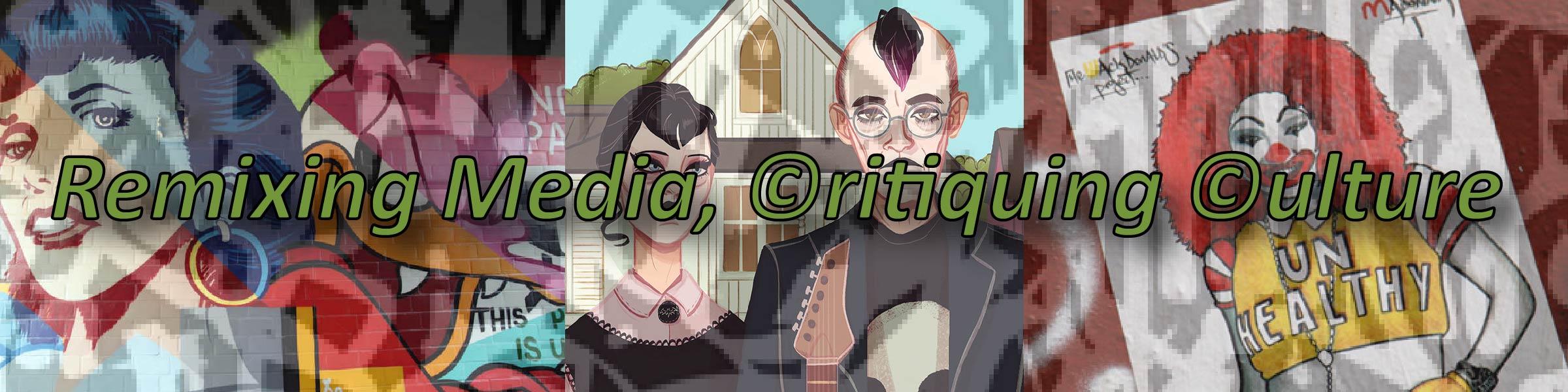 Remixing Media, Critiquing Culture